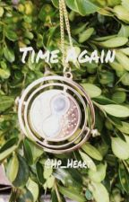 Time Again by Hp_Heart