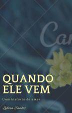 QUANDO ELE VEM by LeticiaSantos671