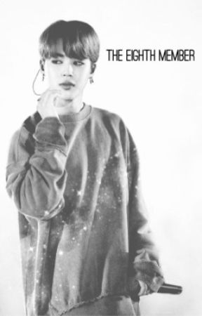 The Eighth Member • A BTS Fanfic (Jimin x Reader/oc) by CoolGirlSparkles13