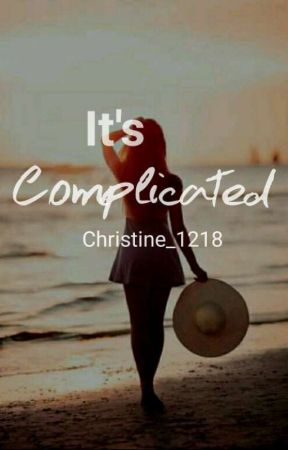 It's Complicated *SHORT STORY* by Christine_1218