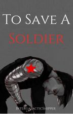 To Save A Soldier by intergalacticshipper