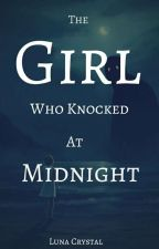 The Girl Who Knocked At Midnight:  by CosmicKestrel