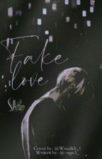 Fake Love - هِيام مبتَذل بقلم aiteuy_