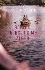 Regret Rejecting Me Alpha by GirlyCuteGamer