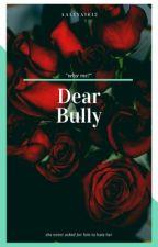 Dear Bully - COMPLETED - by Aaliya1612