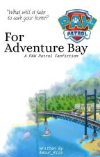 For Adventure Bay - [PAW Patrol Fanfic] by __amour_riza__