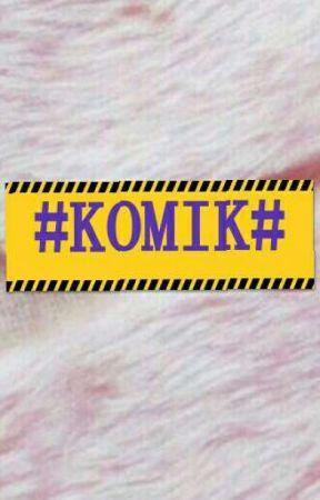 #KOMIK# by asyaaaa_syasya