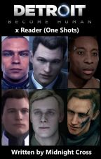 [ON-GOING] Detroit: Become Human x Reader Oneshots by midnightXcross