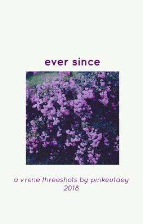Ever Since; Vrene  [✔] by pinkeutaey