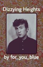 Dizzying Heights (John Lennon X Fem Reader) by for_you_blue