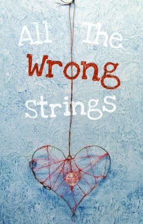 All the Wrong Strings (Complete) #PenyourPride by Kkrebia