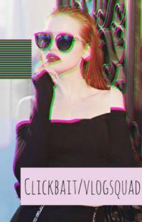 Clickbait / vlog squad  🌹 cover