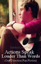 Actions Speak Louder Than Words (FINISHED) by TalkBroadwayToMe