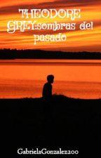 THEODORE GREY:sombras del pasado by GabrielaGonzalez200