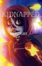 ✅Kidnapped - Miguel x Reader✅ by YouAreAgrested