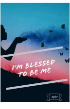 I'm blessed to be me by Interestingreader01