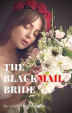 The Blackmail Bride by LadyPeaceAndWar
