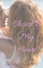 Closest To My Heart by BelindaJames-Romance