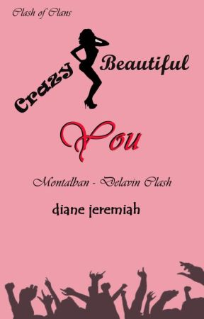 Crazy Beautiful You (Montalban - Delavin Clash) by DianeJeremiah