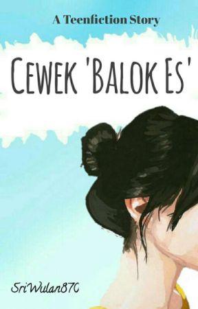 Cewek 'Balok Es'    {On Going} by SriWulan870