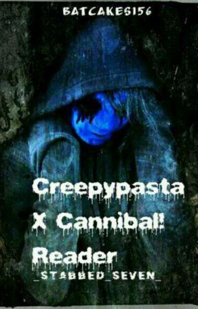 Creepypasta X Cannibal! Reader by JayWhoHasTheGay