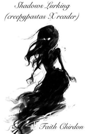 Shadows Lurking (creepypastas x reader) by FaithChirdon1859