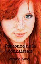 Personne ne la connaissais (Version Alice) by MmeAstrid