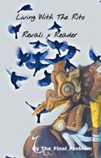 Living with the Rito, Revali x Reader by BestiaryKnowledge