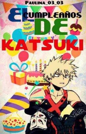 El Cumpleaños De Katsuki || KatsuDeku [ Bakugou x Midoriya ] by paulina_03_03