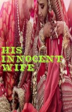 ✓His Innocent Wife (Completed) by scarletjones123