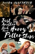 [MAJORLY EDITING] Just Another Book About Harry Potter Ships by alexanderavery998