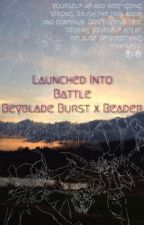 Launched Into Battle (Beyblade Burst x Reader) by IridiumBey