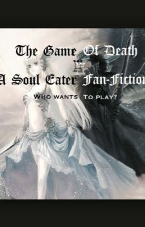 The Game of Death (Soul Eater Fan Fiction) by SarahWoodburn