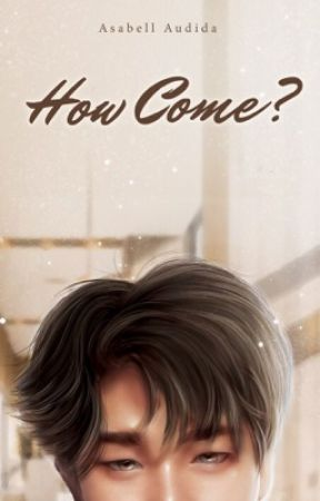 How Come? by asabelliaa