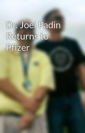 Dr. Joel Padin Returns to Pfizer by Joel-padin