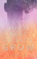 When Best Friends Grow (Sequel to When Best Friends Kiss) by Lena-Presents