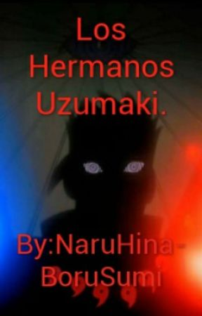 Los Hermanos Uzumaki. by NaruHina-BoruSumi