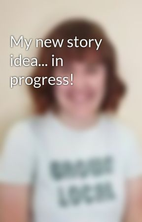 My new story idea... in progress! by XANTHIEPIERS15