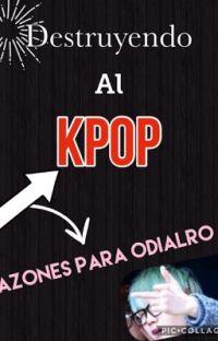 Razones Para Odiar El Kpop(Destruyendolo) cover