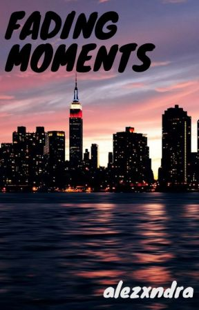 fading moments by alezxndra