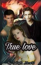 True Love [ Twilight Fanfic] by Twilight_Hime10