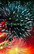 Firework Fic by iliketogetspanked