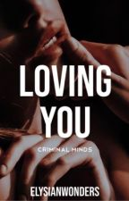 LOVING YOU   CRIMINAL MINDS [completed] by elysianwonders_