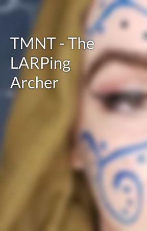 TMNT - The LARPing Archer by MorwennaGreenleaf