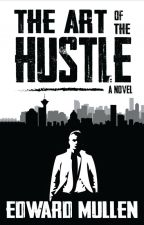 The Art of the Hustle (Complete) by EdwardMullen