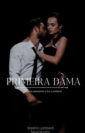 PRIMEIRA DAMA - Livro 1 Completo by Raqueljanuariio