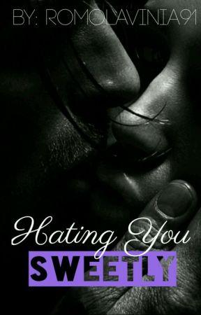 Hating You Sweetly by romolavinia91