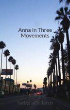 Anna In Three Movements by IsabellaDellarco