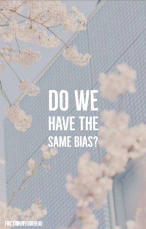 Do we have the same Bias? by frictioninyourhead