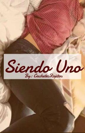 Siendo Uno by CachetesRojitos